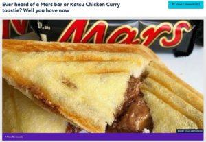 Ever heard of a Mars bar or Katsu Chicken Curry toastie?